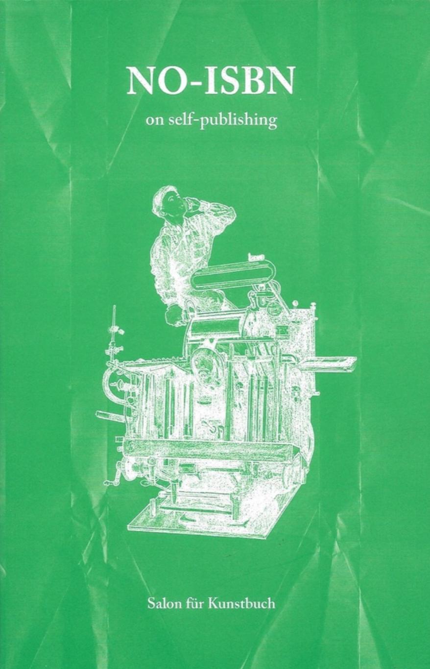 NO-ISBN: On self-publishing, Vienna: Salon für Kunstbuch, 2017